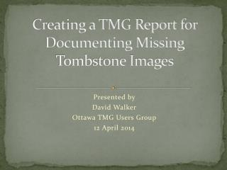 Creating a TMG Report for Documenting Missing Tombstone Images