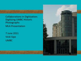 Collaborations in Digitization: Digitizing UMBC Historic Photographs  MLA Presentation 7 June 2011