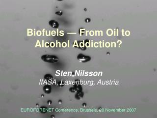 Biofuels  ?  From Oil to Alcohol Addiction?