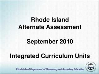 Rhode Island  Alternate Assessment September 2010 Integrated Curriculum Units