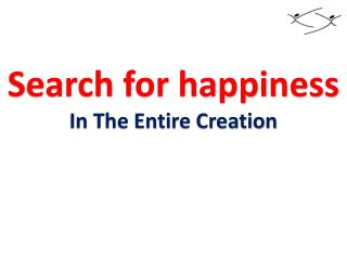 Search for happiness In The Entire Creation