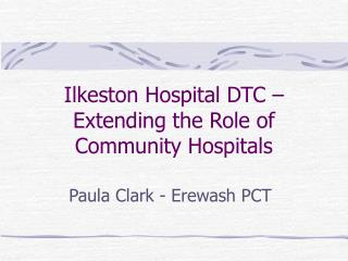 Ilkeston Hospital DTC – Extending the Role of Community Hospitals