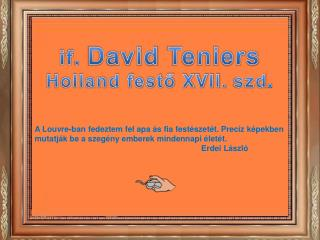 if .  David  Teniers Holland fest? XVII.  szd .
