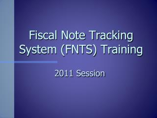 Fiscal Note Tracking System (FNTS) Training