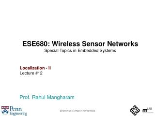 ESE680: Wireless Sensor Networks Special Topics in Embedded Systems Localization - II Lecture #12