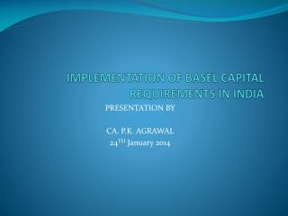 IMPLEMENTATION OF  BASEL  CAPITAL REQUIREMENTS IN INDIA