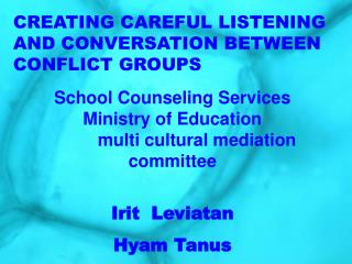 CREATING CAREFUL LISTENING AND CONVERSATION BETWEEN CONFLICT GROUPS