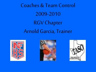 Coaches & Team Control  2009-2010 RGV Chapter Arnold Garcia, Trainer
