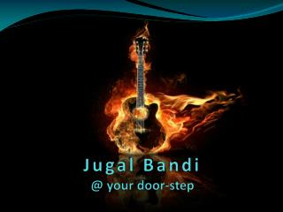 Jugal Bandi @ your door-step