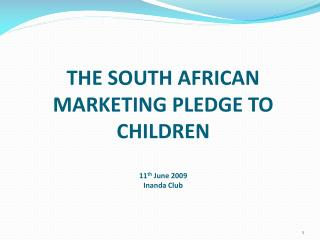 THE SOUTH AFRICAN MARKETING PLEDGE TO CHILDREN 11 th  June 2009 Inanda Club