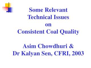 Some Relevant Technical Issues on Consistent Coal Quality Asim Chowdhuri &