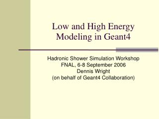 Low and High Energy Modeling in Geant4
