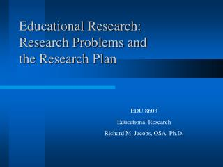 Educational Research:             Research Problems and the Research Plan