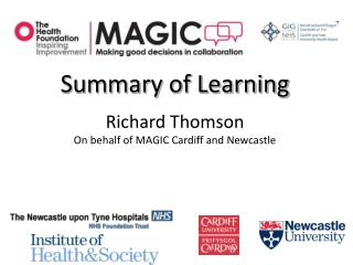 Summary of Learning Richard Thomson On behalf of MAGIC Cardiff and Newcastle