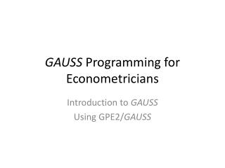GAUSS  Programming for Econometricians