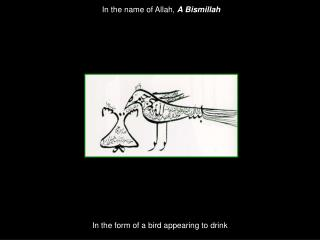 In the form of a bird appearing to drink