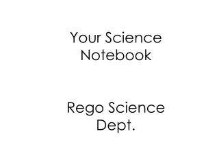 Your Science Notebook Rego Science Dept.
