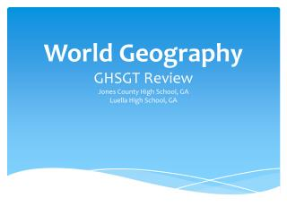 World Geography GHSGT Review Jones County High School, GA Luella High School, GA