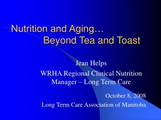 Nutrition and Aging…  		Beyond Tea and Toast