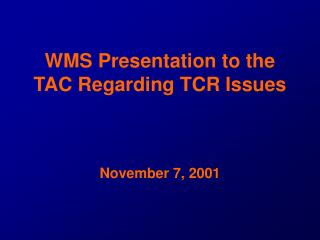WMS Presentation to the TAC Regarding TCR Issues