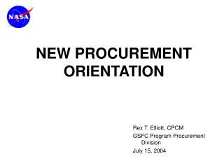 Rex T. Elliott, CPCM GSFC Program Procurement Division July 15, 2004