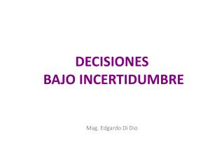 DECISIONES   BAJO INCERTIDUMBRE