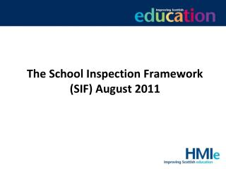The School Inspection Framework (SIF) August 2011