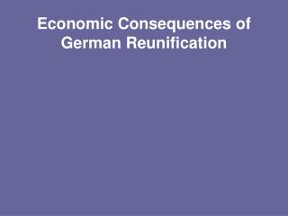Economic Consequences of German Reunification