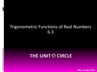 Trigonometric Functions of Real Numbers 6.3