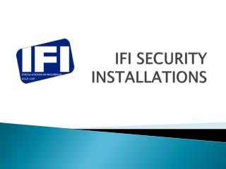 IFI SECURITY INSTALLATIONS