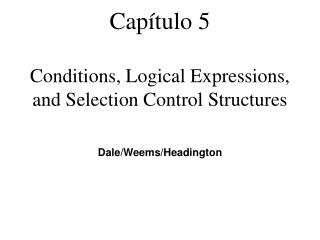 Capítulo 5 Conditions, Logical Expressions, and Selection Control Structures