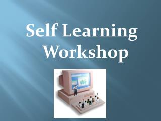 Self Learning Workshop