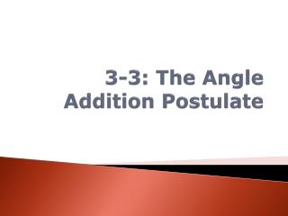 3-3: The Angle Addition Postulate