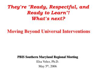 They re Ready, Respectful, and Ready to Learn  What s next   Moving Beyond Universal Interventions