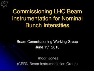 Commissioning LHC Beam Instrumentation for Nominal Bunch Intensities