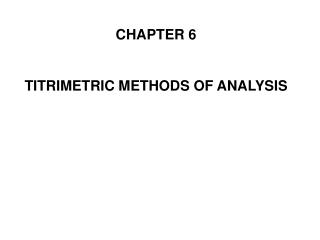 CHAPTER 6 TITRIMETRIC METHODS OF ANALYSIS