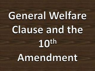 General Welfare Clause and the 10 th  Amendment