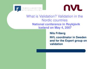 Nils Friberg NVL coordinator in Sweden and for the Expert group on validation