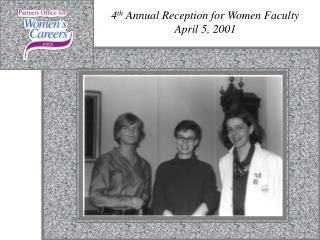 4 th Annual Reception for Women Faculty April 5, 2001