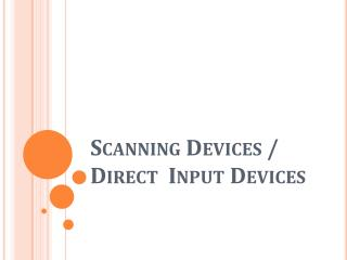 Scanning Devices /  Direct  Input Devices