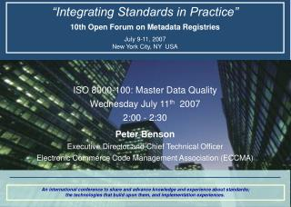 """Integrating Standards in Practice"" 10th Open Forum on Metadata Registries July 9-11, 2007 New York City, NY  USA"