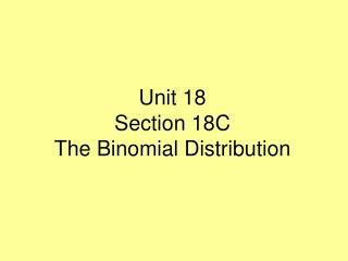 Unit 18 Section 18C The Binomial Distribution