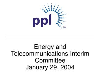 Energy and Telecommunications Interim Committee January 29, 2004