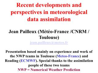 Recent developments and perspectives in meteorological data assimilation jean.pailleux@meteo.fr