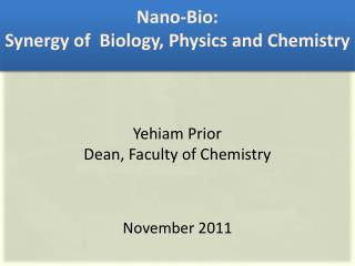 Nano-Bio: Synergy of   Biology,  Physics  and  Chemistry