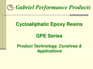 Cycloaliphatic Epoxy Resins GPE Series Product Technology, Curatives & Applications