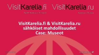 VisitKarelia.fi  &  VisitKarelia.ru  sähköiset mahdollisuudet Case: Museot