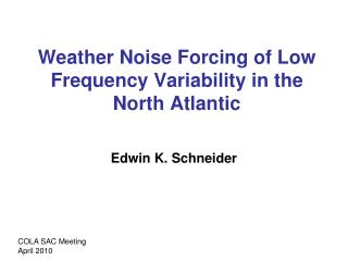 Weather Noise Forcing of Low Frequency Variability in the North Atlantic