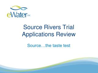 Source Rivers Trial Applications Review