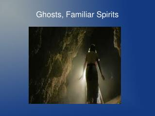 Ghosts, Familiar Spirits